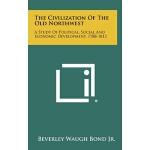 【预订】The Civilization of the Old Northwest: A Study of Polit