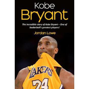 【预订】Kobe Bryant: The Incredible Story of Kobe Bryant - One of Basketball's Greatest Players! 预订商品,需要1-3个月发货,非质量问题不接受退换货。