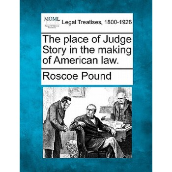 【预订】The Place of Judge Story in the Making of American Law. 美国库房发货,通常付款后3-5周到货!