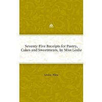 Seventy-Five Receipts for Pastry, Cakes and Sweetmeats, by