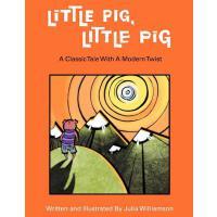 【预订】Little Pig, Little Pig: A Classic Tale with a Modern Tw
