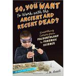 【预订】So, You Want to Work with the Ancient and Recent Dead?: