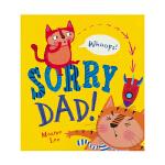 Sorry, Dad! 对不起爸爸 闪烁封面 亲子儿童英语绘本 勇于承认错误 英文原版书进口