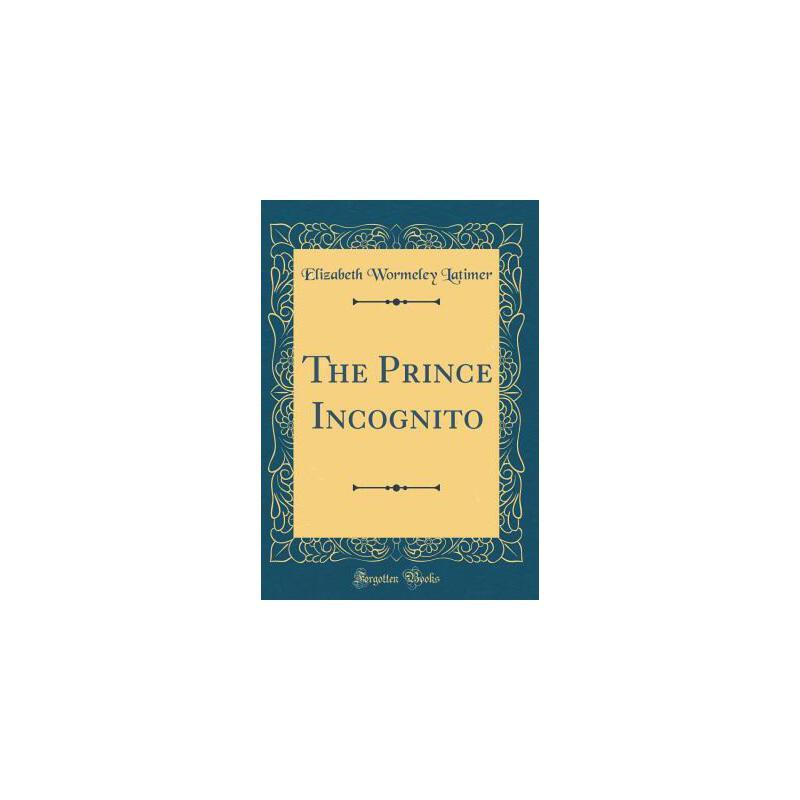 【预订】The Prince Incognito (Classic Reprint) 预订商品,需要1-3个月发货,非质量问题不接受退换货。