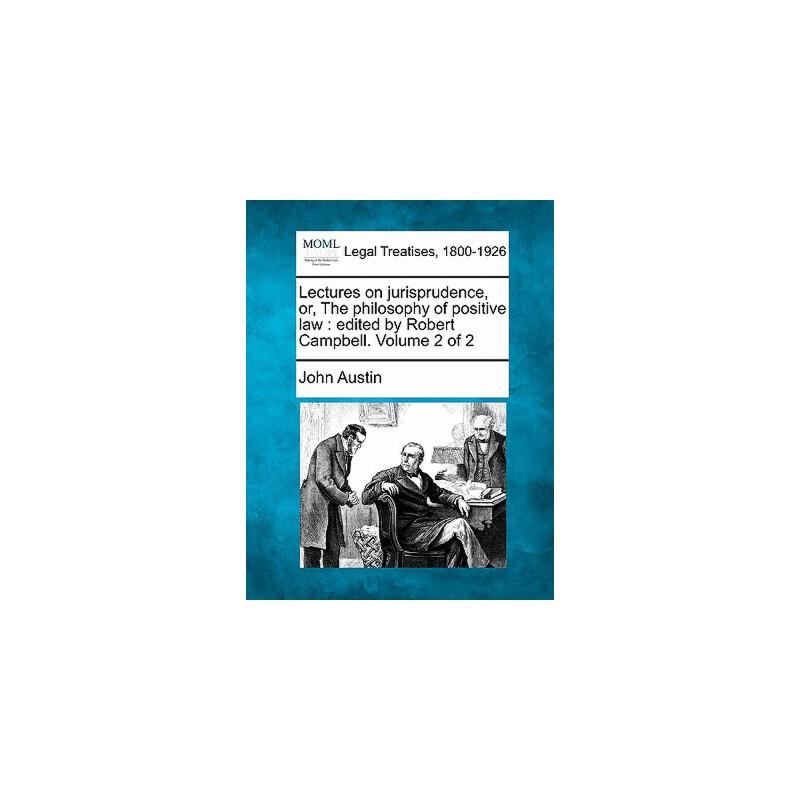 【预订】Lectures on Jurisprudence, Or, the Philosophy of Positive Law: Edited by Robert Campbell. Volume 美国库房发货,通常付款后3-5周到货!