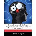 【预订】Department of Defense Acquisition Workforce: Color Me P