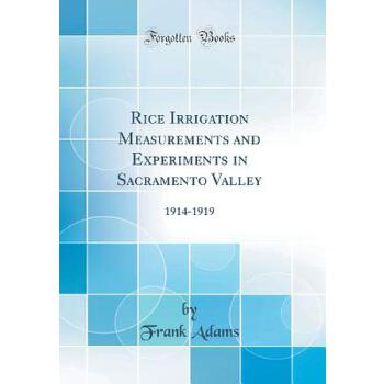 【预订】Rice Irrigation Measurements and Experiments in Sacramento Valley: 1914-1919 (Classic Reprint) 预订商品,需要1-3个月发货,非质量问题不接受退换货。