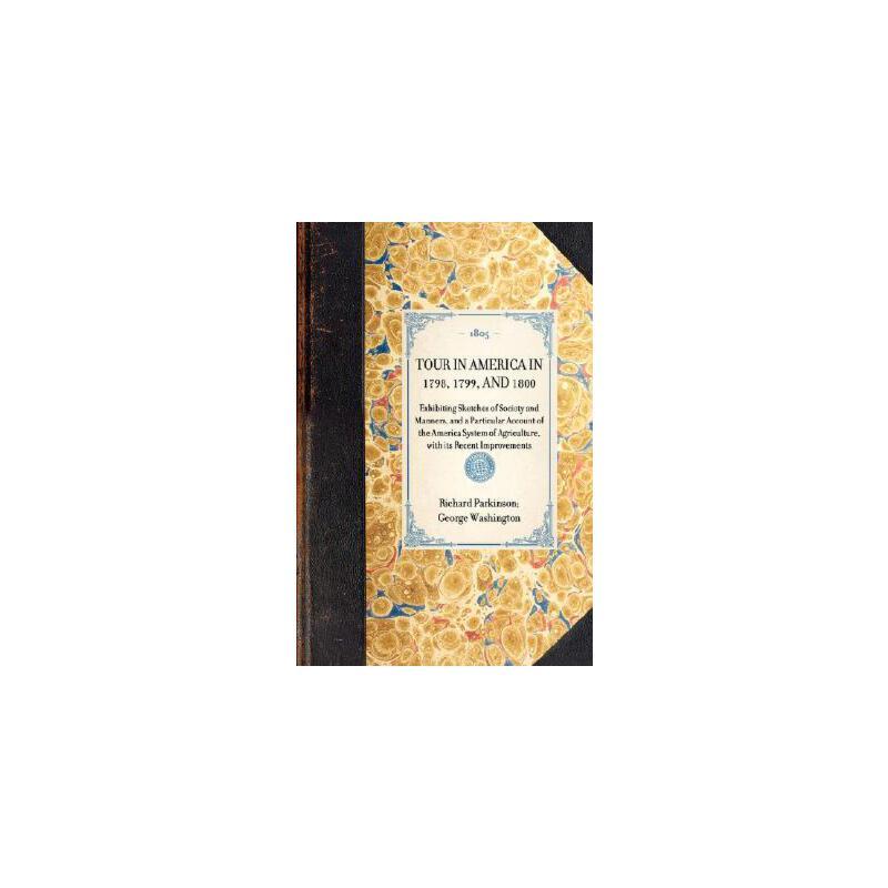 【预订】Tour in America in 1798, 1799, and 1800: Exhibiting Sketches of Society and Manners, and a Parti 美国库房发货,通常付款后3-5周到货!