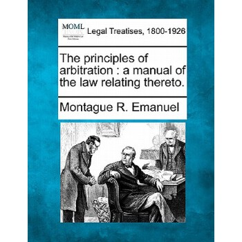 【预订】The Principles of Arbitration: A Manual of the Law Relating Thereto. 美国库房发货,通常付款后3-5周到货!