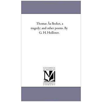【预订】Thomas a Becket, a Tragedy; And Other Poems. by G. H. Holli... 9781425516703 美国库房发货,通常付款后3-5周到货!