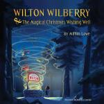 【预订】Wilton Wilberry and the Magical Christmas Wishing Well