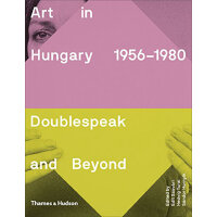 Art in Hungary 1956-1980: Doublespeak and Beyond 1956-1980匈牙