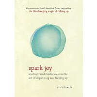 Spark Joy: An Illustrated Master Class on the Art of Organi