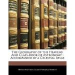【预订】The Geography of the Heavens: And Class-Book of Astrono