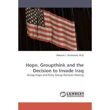 【预订】Hope, Groupthink and the Decision to Invade Iraq 美国库房发货,通常付款后3-5周到货!