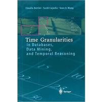 【预订】Time Granularities in Databases, Data Mining, and Tempo