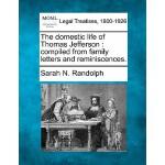 【预订】The Domestic Life of Thomas Jefferson: Compiled from Fa