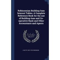 Robinsonian Building-loan Interest Tables. A Complete Refer