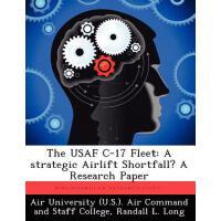 【预订】The USAF C-17 Fleet: A Strategic Airlift Shortfall? a R