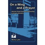 【预订】On a Wing and a Prayer: Stories from Freedom Fellowship