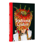 Traditional Couture. Folkloric Heritage Costumes 传统服饰:民间传统服