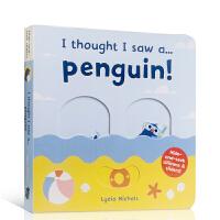 【全店300减100】英文原版i thought i saw a penguin我好像看到了一只企鹅拉拉书原装进口英语畅