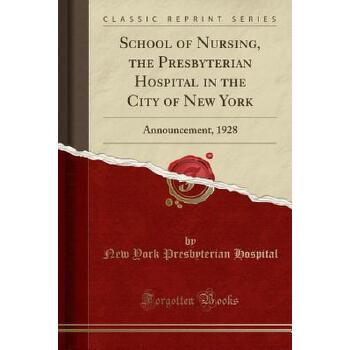 【预订】School of Nursing, the Presbyterian Hospital in the City of New York: Announcement, 1928 (Classic Reprint) 预订商品,需要1-3个月发货,非质量问题不接受退换货。