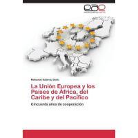 【预订】La Union Europea y Los Paises de Africa, del Caribe y d