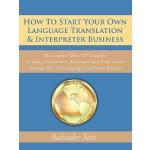 【预订】How to Start Your Own Language Translation & Interprete