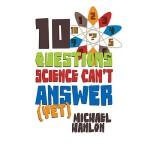 【预订】10 Questions Science Can't Answer (Yet): A Guide to the