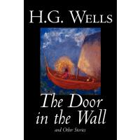 The Door in the Wall and Other Stories by H. G. We