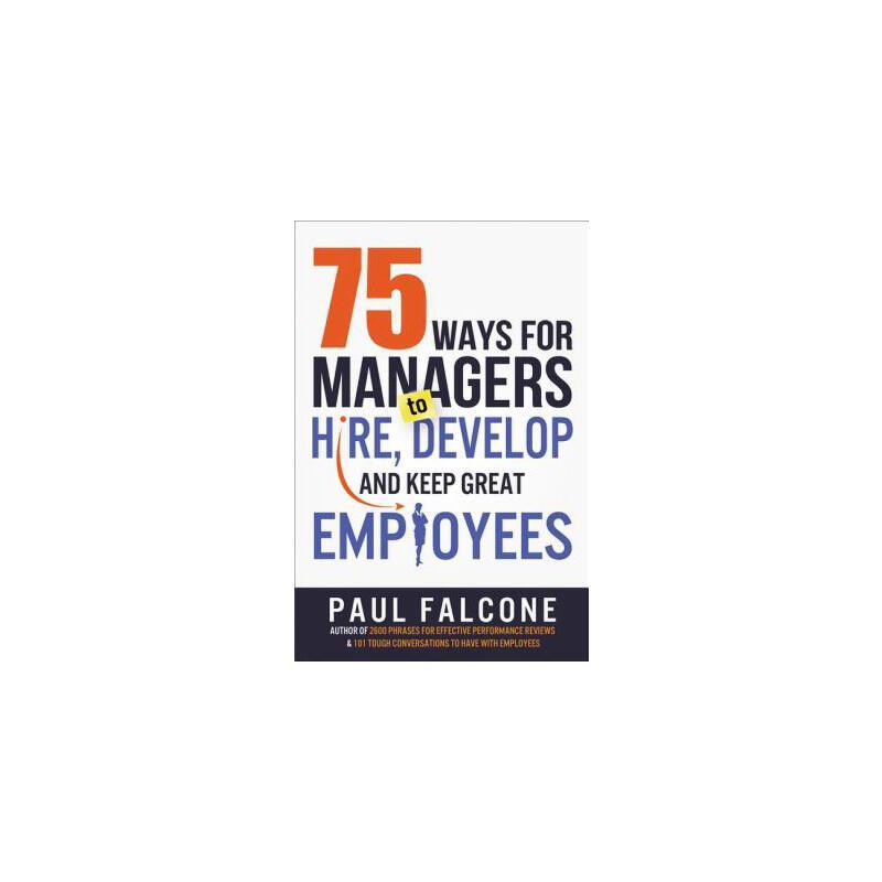 【预订】75 Ways for Managers to Hire, Develop, and Keep Great Employees 预订商品,需要1-3个月发货,非质量问题不接受退换货。