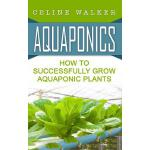【预订】Aquaponics: How to Successfully Grow Aquaponic Plants