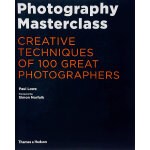 Photography Masterclass: Creative Techniques of 100 Great P
