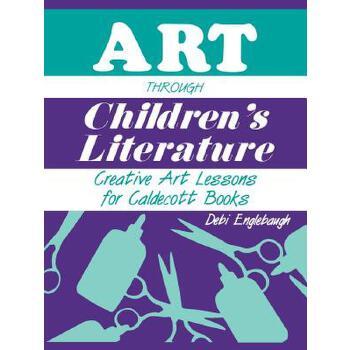 【预订】Art Through Children's Literature: Creative Art Lessons for Caldecott Books 美国库房发货,通常付款后3-5周到货!