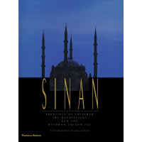 Sinan: Architect of S leyman the Magnificent and the Ottoman