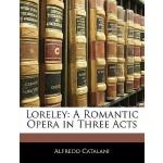 【预订】Loreley: A Romantic Opera in Three Acts