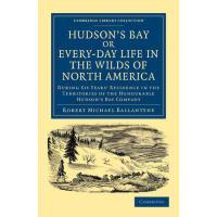 【预订】Hudson's Bay, Or, Every-Day Life in the Wilds of North